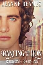 Dancing with the Lion: Becoming ebook by Jeanne Reames