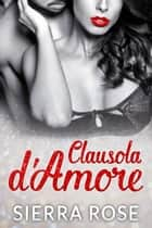 Clausola d'Amore ebook by Sierra Rose