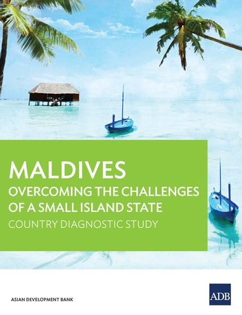 Maldives - Overcoming the Challenges of a Small Island State ebook by Asian Development Bank