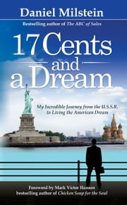 17 Cents & A Dream - My Incredible Journey From the USSR to Living the American Dream ebook by Daniel Milstein
