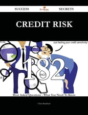 Credit Risk 182 Success Secrets - 182 Most Asked Questions On Credit Risk - What You Need To Know ebook by Chris Bradford