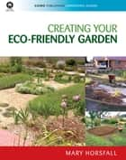 Creating Your Eco-Friendly Garden ebook by Mary Horsfall