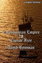 Carthaginian Empire 20: Caesar Free! eBook by David Bowman