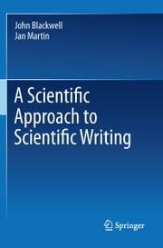 A Scientific Approach to Scientific Writing ebook by John Blackwell,Jan Martin