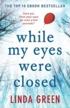 While My Eyes Were Closed ebook by Linda Green