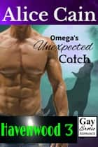 Omega's Unexpected Catch ebook by Alice Cain