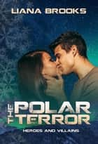 The Polar Terror - Heroes and Villains ebook by Liana Brooks