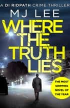Where The Truth Lies - The most gripping novel of the year ebook by M J Lee