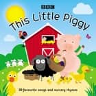 This Little Piggy - 30 Favourite Songs And Rhymes audiobook by BBC