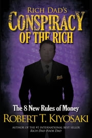 Rich Dad's Conspiracy of the Rich - The 8 New Rules of Money ebook by Robert Kiyosaki