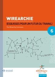 Wirearchie - Esquisses pour un futur du travail ebook by Jon Husband, The Wirearchy Commons