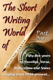 The Short Writing World of Dominic Caruso: Part One ebook by Dominic Caruso