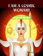 I Am a Cosmic Woman! - The Women of Bellatrix, Taxos, Pentax & More! ebook by The Abbotts