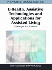 E-Health, Assistive Technologies and Applications for Assisted Living - Challenges and Solutions ebook by Carsten Röcker,Martina Ziefle