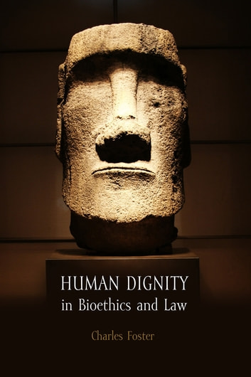 Human Dignity in Bioethics and Law ebook by Charles Foster