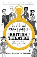 The Time Traveller's Guide to British Theatre - The First Four Hundred Years ebook by Aleks Sierz, Lia Ghilardi