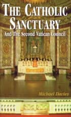 The Catholic Sanctuary - And the Second Vatican Council ebook by Michael Davies