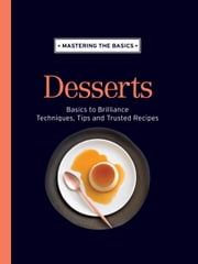 Mastering the Basics: Desserts eBook by Murdoch Books Test Kitchen