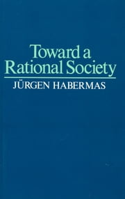 Toward a Rational Society - Student Protest, Science, and Politics ebook by Jeremy J. Shapiro,Jürgen Habermas