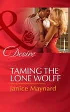 Taming The Lone Wolff 電子書 by Janice Maynard