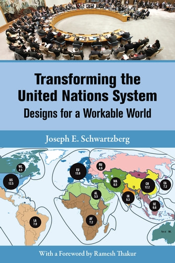 Transforming the United Nations System - Designs for a Workable World ebook by Joseph E. Schwartzberg