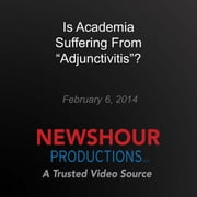 "Is Academia Suffering from ""Adjunctivitis""? audiobook by PBS NewsHour"
