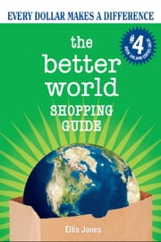 Better World Shopping Guide - Every Dollar Makes a Difference ebook by Ellis Jones