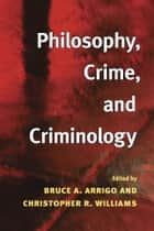 Philosophy, Crime, and Criminology ebook by Bruce A. Arrigo, Christopher R. Williams