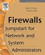 Firewalls: Jumpstart for Network and Systems Administrators ebook by Vacca, John R.