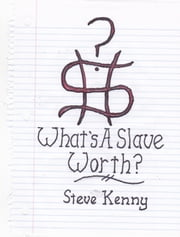 What's A Slave Worth? ebook by Steve Kenny