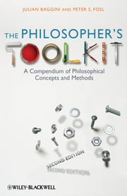 The Philosopher's Toolkit - A Compendium of Philosophical Concepts and Methods ebook by Julian Baggini, Peter S. Fosl