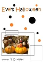 Eve's Halloween ebook by T. D. Hilliard