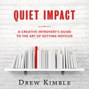 Quiet Impact: A Creative Introvert's Guide to the Art of Getting Noticed audiobook by Drew Kimble