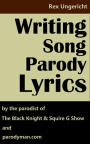 Writing Song Parody Lyrics ebook by Rex Ungericht