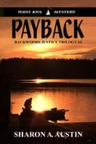 Payback - Backwoods Justice Trilogy, #3 ebook by Sharon A. Austin
