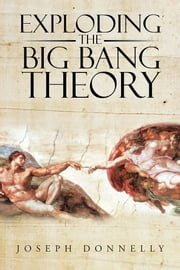 Exploding the Big Bang Theory ebook by Joseph Donnelly