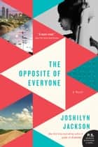 The Opposite of Everyone ebook by Joshilyn Jackson