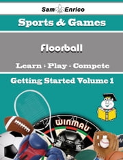A Beginners Guide to Floorball (Volume 1) - A Beginners Guide to Floorball (Volume 1) ebook by Ashanti Edmonds