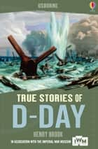 True Stories of D-Day: Usborne True Stories ebook by Henry Brook