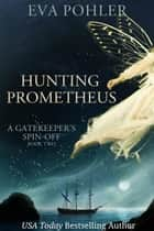 Hunting Prometheus: A Gatekeeper's Spin-Off, Book Two ebook by Eva Pohler