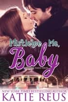 Mistletoe Me, Baby ebook by Katie Reus