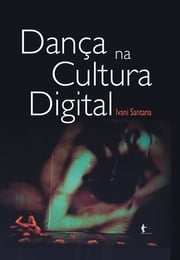 Dança na cultura digital ebook by Ivani Santana