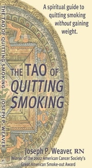 The Tao of Quitting Smoking ebook by Joseph P. Weaver