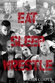Eat Sleep Wrestle ebook by John Cosper