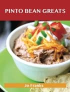 Pinto bean Greats: Delicious Pinto bean Recipes, The Top 89 Pinto bean Recipes ebook by Franks Jo