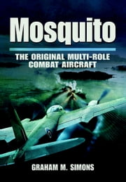 Mosquito - The Original Multi-Role Combat Aircraft ebook by Simons, Graham