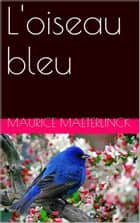 L'oiseau bleu ebook by Maurice Maeterlinck