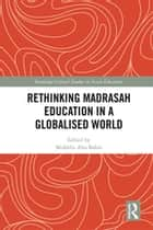 Rethinking Madrasah Education in a Globalised World ebook by Mukhlis Abu Bakar