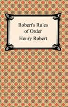 Robert's Rules of Order ebook by Henry Robert