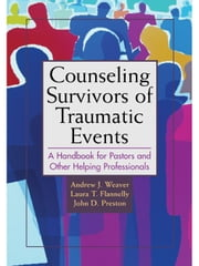 Counseling Survivors of Traumatic Events: A Handbook for Those Counseling in Disaster and Crisis ebook by Weaver, Andrew J.